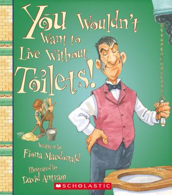 You Wouldn't Want to Live Without Toilets By MacDonald, Fiona