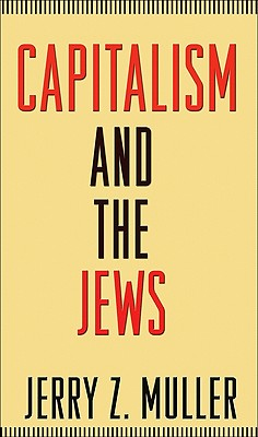 Capitalism and the Jews By Muller, Jerry Z.